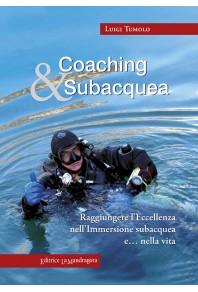 Coaching & subacquea. Raggiungere l'eccellenza nell'immersione subacquea e... nella vita
