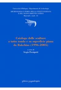 Catalogo delle sculture a tutto tondo e su superficie piana da Bakchias (1996-2005)