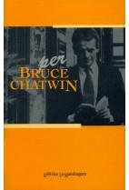 Per Bruce Chatwin omaggio a un irrequieto