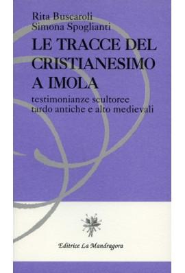 Le tracce del cristianesimo a Imola. Testimonianze scultoree tardo antiche e alto medievali