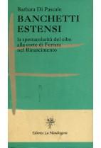 Banchetti estensi - la spettacolarità del cibo alla corte di Ferrara nel Rinascimento