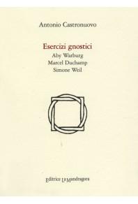 Esercizi gnostici - Aby Warburg, Marcel Duchamp, Simone Weil
