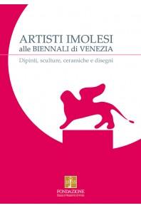 Artisti imolesi alle biennali di Venezia - dipinti, sculture, ceramiche e disegni
