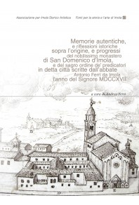 Memorie autentiche, e riflessioni istoriche sopra l'origine, e progressi del nobilissimo monastero di San Domenico d'Imola