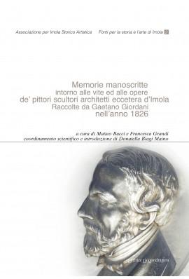 Memorie manoscritte intorno alle vite ed alle opere de' pittori scultori architetti eccetera d'Imola