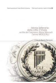 Istoria letteraria della città d'Imola scritta da Francesco Maria Mancurti l'anno MDCCXLI