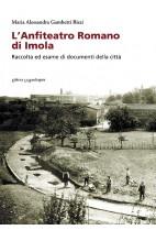 L'anfiteatro romano di Imola. Raccolta ed esame di documenti della città