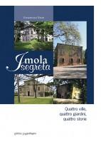 Imola segreta - quattro ville, quattro giardini, quattro storie