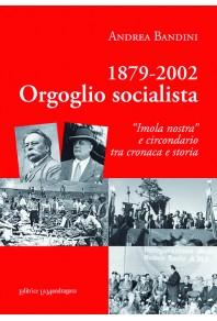 """1879-2002, orgoglio socialista - """"Imola nostra"""" e circondario tra cronaca e storia"""