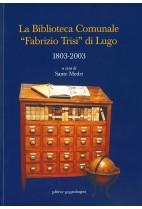 La Biblioteca comunale Fabrizio Trisi di Lugo - 1803-2003