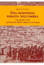 Una resistenza rimasta nell'ombra - l'8 settembre 1943 e gli internati militari italiani in Germania