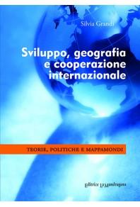 Sviluppo, geografia e cooperazione internazionale. Teorie, politiche e mappamondi