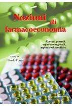 Nozioni di farmacoeconomia. Concetti generali, esperienze regionali, applicazioni specifiche