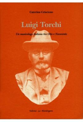 Luigi Torchi - Un Musicologo Italiano Tra Otto E Novecento