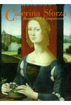 Caterina Sforza. Una donna del Cinquecento