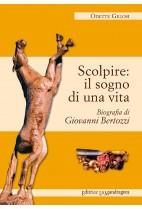 Scolpire - il sogno di una vita biografia di Giovanni Bertozzi