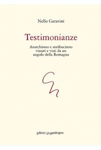 Testimonianze. Anarchismo e antifascismo vissuti e visti da un angolo della Romagna