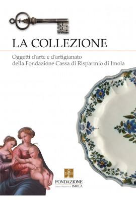 La collezione. Oggetti d'arte e d'artigianato della fondazione Cassa di Risparmio di Imola