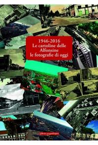 1946-2016 Le cartoline delle alfonsine