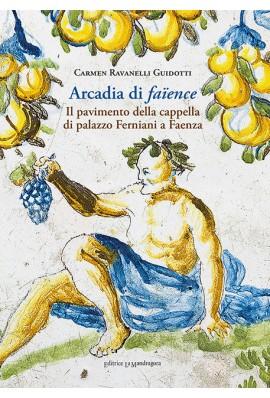 Arcadia di faience. Il pavimento della cappella di palazzo Ferniani a Faenza