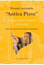 """Premio letterario """"Antica Pieve"""". Cinque anni di poesia 2016-2020"""