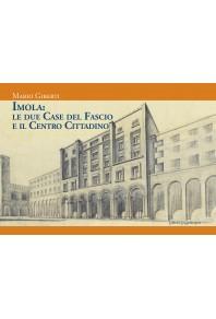 Imola: le due Case del Fascio e il Centro Cittadino